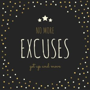 Excuses, Excuses, Excuses: No More